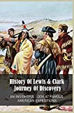 History Of Lewis & Clark Journey Of Discovery: An Insightful Look At Famous American Expeditions: Lewis And Clark Trail History (English Edition)