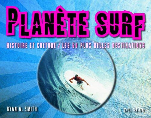 Planète Surf : Histoire et culture - Les 50 plus belles destinations