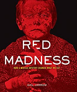 Red Madness: How a Medical Mystery Changed What We Eat by [Gail Jarrow]