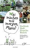 Was machen wir morgen, Mama? Fischland-Darß-Zingst bis Rostock: Erlebnisführer für Kinder und Eltern