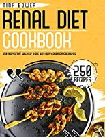 The Renal Diet Cookbook for Beginners: 250 Recipes That Will Help Those With Kidney Disease Avoid Dialysis