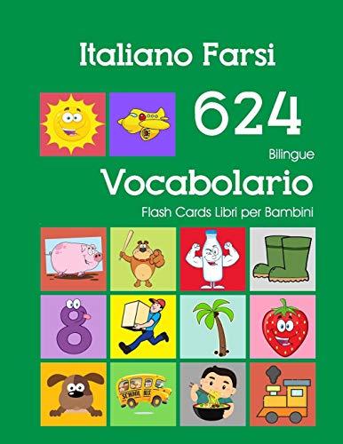 Italiano Farsi 624 Bilingue Vocabolario Flash Cards Libri per Bambini: Italian Persian dizionario flashcards elementerre bambino