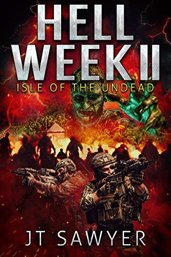 Hell Week II: Isle of the Undead (SEALs vs. Zombies) by [JT Sawyer, Emily Nemchick]