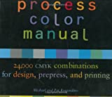 Process Color Manual, 24,000 CMYK Combinations for Design, Prepress, and Printing