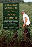 Colonial Migrants at the Heart of Empire: Puerto Rican Workers on U.S. Farms (American Crossroads Book 57) (English Edition)