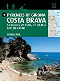 Pyrenees of Girona. Costa Brava. 51 Routes on foot, by bicycle and in kayak: 51 itinéraires à pied, à vélo et en kayak (Guia & Mapa)