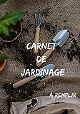 CARNET DE JARDINAGE à remplir: Mon journal de jardinage pour un suivi des plantes d'intérieur d'extérieur potager : journal de bord du jardinier à ... son jardin et potager| idée cadeau pour