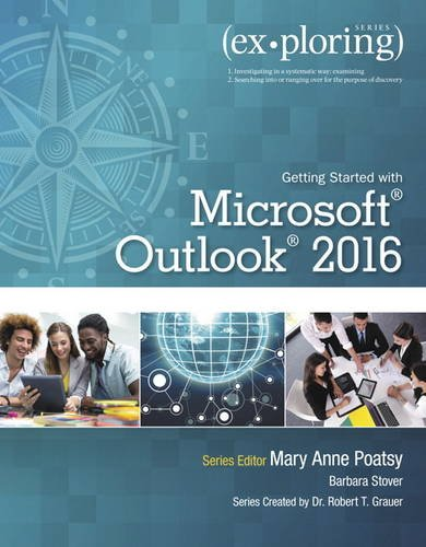 Compare Textbook Prices for Exploring Getting Started with Microsoft Outlook 2016 Exploring for Office 2016 Series 1 Edition ISBN 9780134497600 by Poatsy, Mary Anne,Grauer, Robert,Stover, Barbara