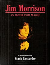 Jim Morrison: An Hour for Magic by Frank Lisciandro (1994-09-01)
