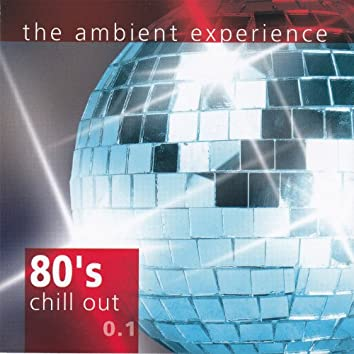 """80's Chill out 0.1 """"The Ambient Experience"""""""