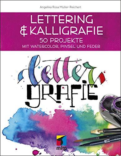 Lettering & Kalligrafie: Lettergrafie: 50 Projekte mit Watercolor, Pinsel und Feder (mitp Kreativ)
