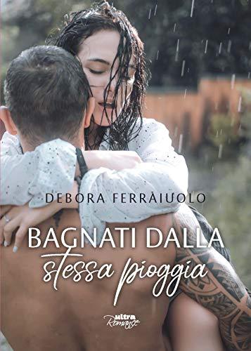Bagnati dalla stessa pioggia eBook: Ferraiuolo, Debora: Amazon.it ...
