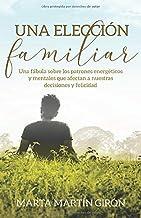 Una elección familiar: Una fábula sobre los patrones energéticos y mentales que afectan a nuestras decisiones y felicidad ...