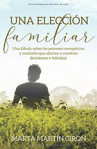Una elección familiar: Una fábula sobre los patrones energéticos y mentales que afectan a nuestras decisiones y felicidad (Un regalo familiar)