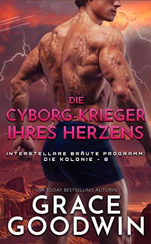 Die Cyborg-Krieger ihres Herzens: Interstellare Bräute Programm: Die Kolonie - 8 (Die Interstellare Bräute: Die Kolonie)
