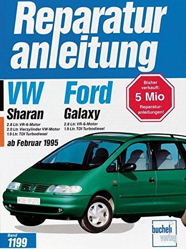 VW Sharan / Ford Galaxy: VW Sharan 2.8 Ltr. VR-6-Motor. 2.0 Ltr. Vierzylinder VW-Motor. 1.9 Ltr TDI Turbodiesel. Ford Galaxy 2.8 Ltr. VR-6-Motor. 1.9 Ltr. TDI Turbodiesel (Reparaturanleitungen)