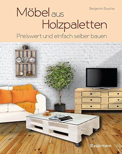 Möbel aus Holzpaletten: Schnell und einfach hergestellt von Benjamin Busche ( 20. Juli 2015 )