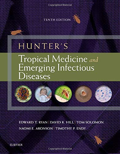 Compare Textbook Prices for Hunter's Tropical Medicine and Emerging Infectious Diseases 10 Edition ISBN 9780323555128 by Ryan, Edward T,Hill MD DTM&H FRCP FFTM FASTM, David R,Solomon, Tom,Endy, Timothy P,Aronson, Naomi
