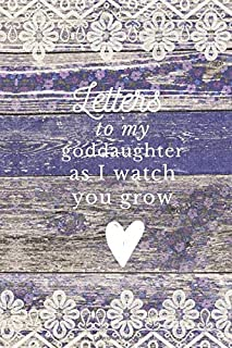 Letters To My Goddaughter As I Watch You Grow: Godmom Gifts, Paperback Lined Journal 6x9 inches, Godmother Gifts Birthday, Gifts For Godmothers