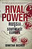 Rival Power: Russia in Southeast Europe