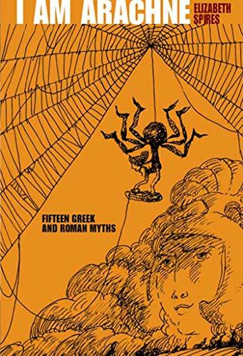 I Am Arachne: Fifteen Greek and Roman Myths