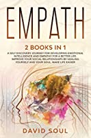 Empath: 2 books in 1 A Self Discovery Journey for Developing Emotional Intelligence and Empathy for a Better Life. Improve Your Social Relationships by Healing Yourself and Your Soul. Make Life Easier
