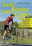 Zwei Räder, ein Land: Mit dem Fahrrad durch alle Bundesländer: Deutschland in 2451 Kilometern
