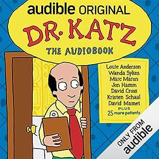 Dr. Katz: The Audio Files                   Written by:                                                                                                                                 Jonathan Katz,                                                                                        Laura Silverman,                                                                                        H. Jon Benjamin,                   and others                          Narrated by:                                                                                                                                 Jonathan Katz,                                                                                        Laura Silverman,                                                                                        H. Jon Benjamin,                   and others                 Length: 3 hrs and 17 mins     Not rated yet     Overall 0.0