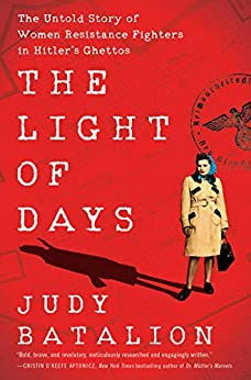 The Light of Days: The Untold Story of Women Resistance Fighters in Hitler's Ghettos by [Judy Batalion]