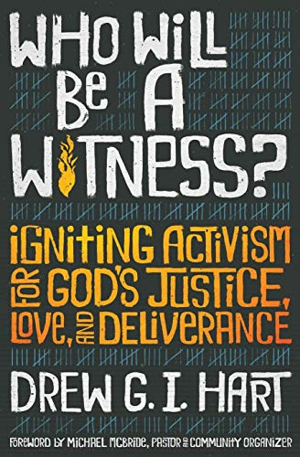 Compare Textbook Prices for Who Will Be A Witness: Igniting Activism for God's Justice, Love, and Deliverance  ISBN 9781513806587 by Drew G I Hart