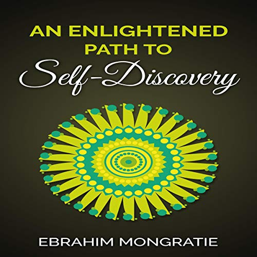 An Enlightened Path to Self-Discovery                   By:                                                                                                                                 Ebrahim Mongratie                               Narrated by:                                                                                                                                 Noah Kershisnik                      Length: 1 hr and 42 mins     Not rated yet     Overall 0.0