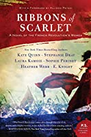 Ribbons of Scarlet: A Novel of the French Revolution's Women