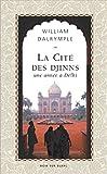 La Cité des Djinns: Une année à Delhi (Essais et documents)