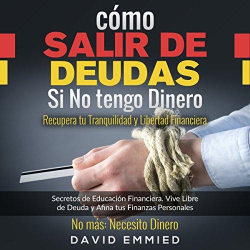Cómo Salir de Deudas Si No tengo Dinero. Recupera tu Tranquilidad y Libertad Financiera audiobook cover art