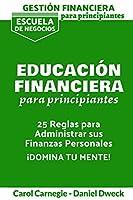 Gestión Financiera Para Principiantes - Educación Financiera: 25 Reglas Para Administrar Sus Finanzas Personales - Gestionar su Dinero para Lograr la libertad Financiera