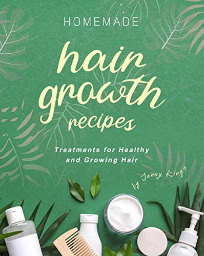 Homemade Hair Growth Recipes: Treatments for Healthy and Growing Hair (English Edition)