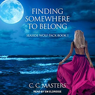 Finding Somewhere to Belong     Seaside Wolf Pack series, Book 1              By:                                                                                                                                 C.C. Masters                               Narrated by:                                                                                                                                 Em Eldridge                      Length: 8 hrs and 54 mins     5 ratings     Overall 5.0