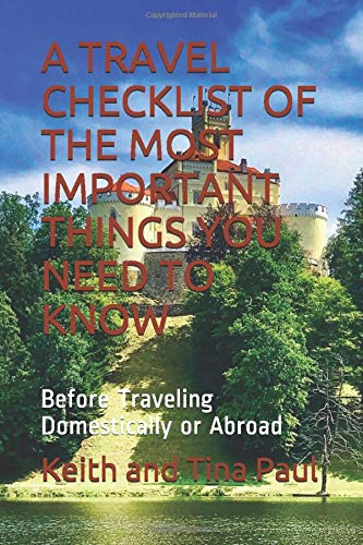 A TRAVEL CHECKLIST OF THE MOST IMPORTANT THINGS YOU NEED TO KNOW: Before Traveling Domestically or Abroad