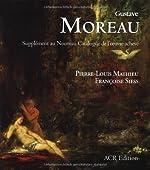 Gustave Moreau - Supplément au Nouveau Catalogue de l'oeuvre achevé de Pierre-Louis Mathieu