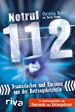 Notruf 112: Dramatisches Und Kurioses Aus Der Rettungsleitstelle - Christian Seifert