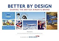 Better by Design: Shaping the British Airways Brand by Paul Jarvis(2015-04-15)
