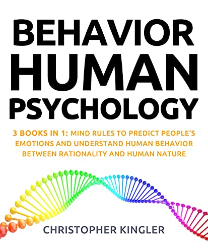 Behavior Human Psychology: 3 Books in 1: Mind Rules to Predict People's Emotions and Understand Human Behavior Between Rationality and Human Nature (English Edition)