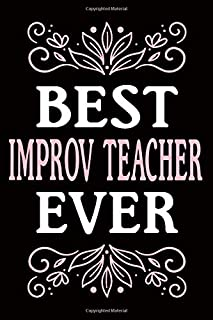 BEST IMPROV TEACHER EVER: Birthday ideal present for best improv teacher ever -high-quality 110 pages cover and 6 x 9 inc...
