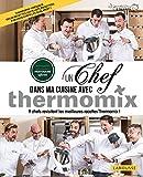 Un chef dans ma cuisine avec Thermomix: 9 chefs revisitent les meilleures recette Thermomix !