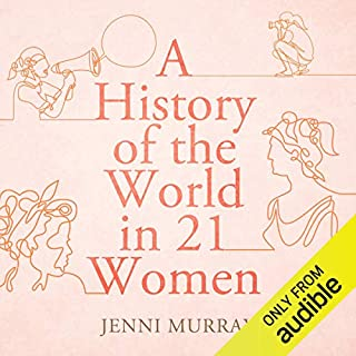A History of the World in 21 Women                   By:                                                                                                                                 Jenni Murray                               Narrated by:                                                                                                                                 Jenni Murray                      Length: 8 hrs and 44 mins     97 ratings     Overall 4.7