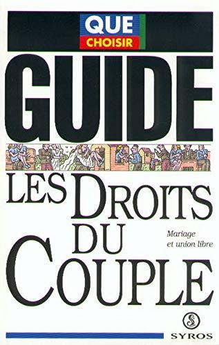 LES DROITS DU COUPLE. Mariage et union libre, Guide 1994 (Que choisir)