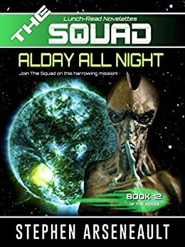 THE SQUAD Alday All Night: (Novelette 12) by [Stephen Arseneault]