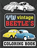 VW Vintage Beetle's Coloring Book: Fun coloring book of old & modern VW's beetle's (Relaxation coloring pages for adults, kids, and vintage, antique van lovers)