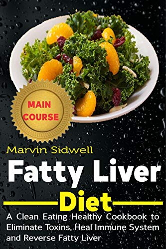 Fatty Liver Diet: A Clean Eating Healthy Cookbook to Eliminate Toxins, Heal Immune System and Reverse Fatty Liver