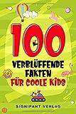 100 verblüffende Fakten für coole Kids: Spannendes Wissen für clevere Jungs und...